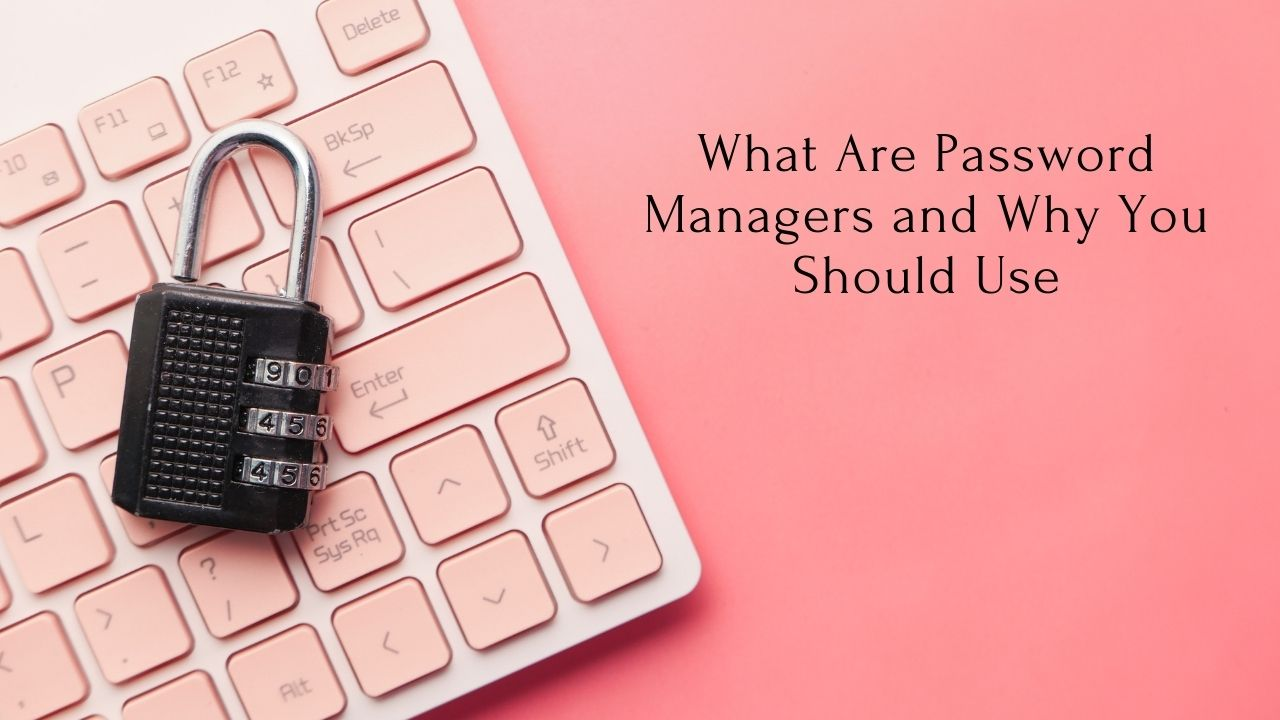 What Are Password Manager and Why You Should Use