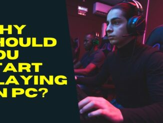 Why Should You Start Playing on PC